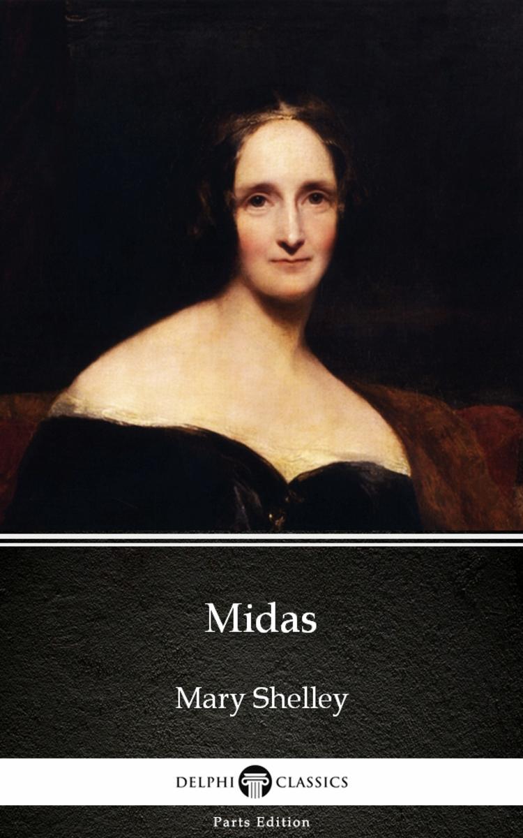 Midas by Mary Shelley - Delphi Classics (Illustrated)