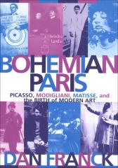 Bohemian Paris: Picasso, Modigliani, Matisse, and the Birth of Modern Art