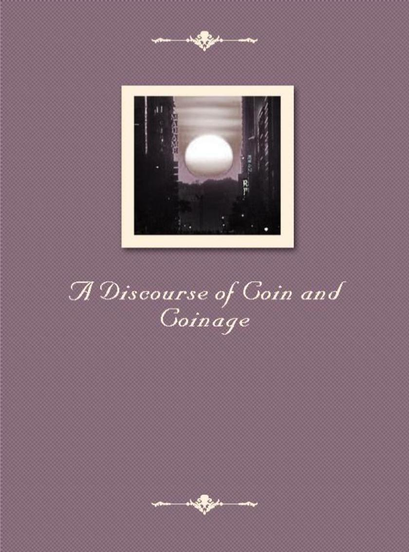 A Discourse of Coin and Coinage