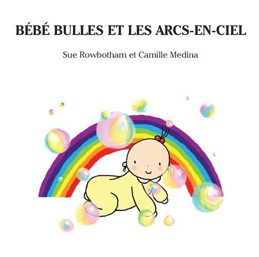 Bebe Bulles Et Les Arcs-En-Ciel