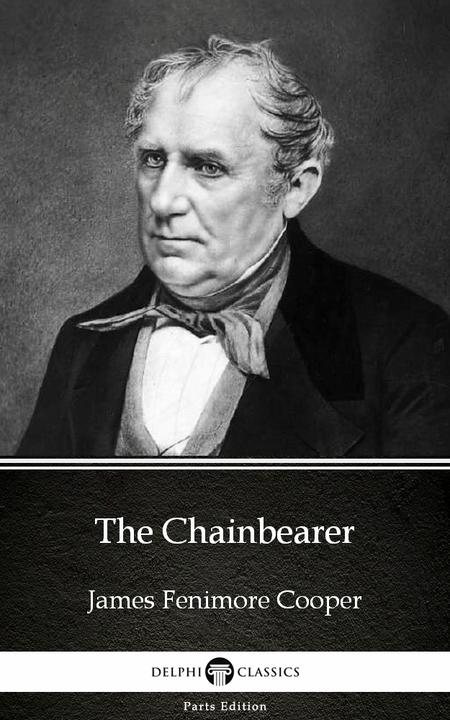 The Chainbearer by James Fenimore Cooper - Delphi Classics (Illustrated)