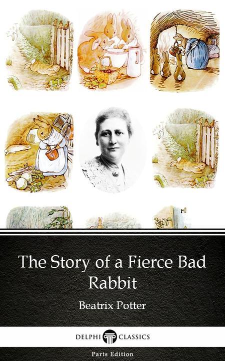 The Story of a Fierce Bad Rabbit by Beatrix Potter - Delphi Classics (Illustrate