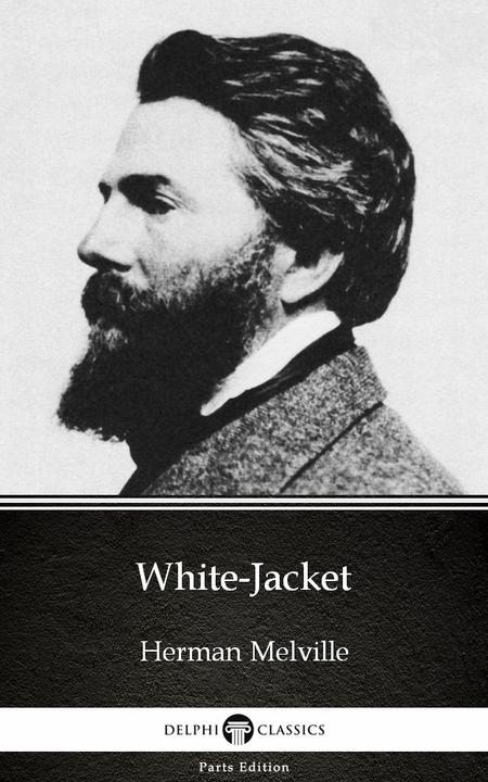 White-Jacket by Herman Melville - Delphi Classics (Illustrated)