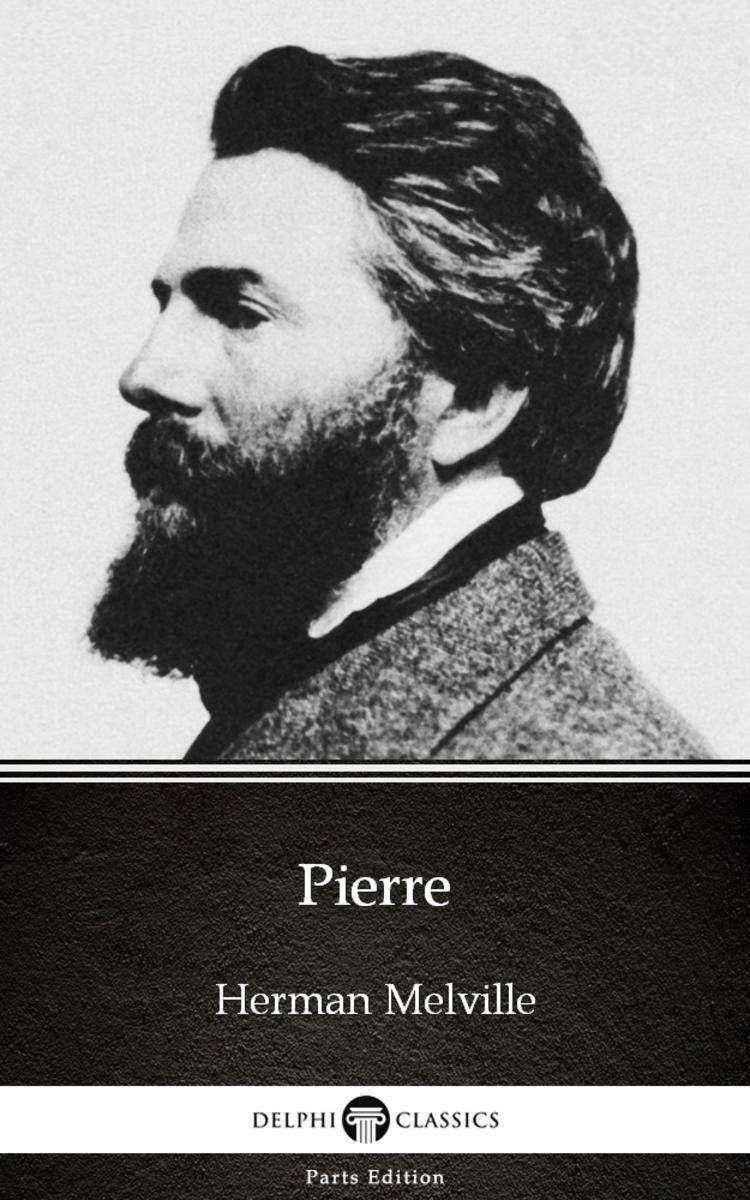Pierre by Herman Melville - Delphi Classics (Illustrated)