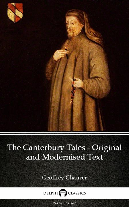The Canterbury Tales - Original and Modernised Text by Geoffrey Chaucer - Delphi