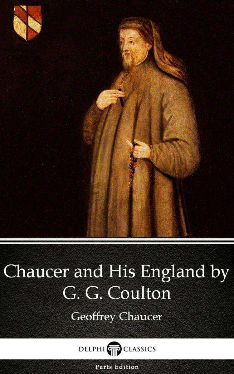 Chaucer and His England by G. G. Coulton - Delphi Classics (Illustrated)