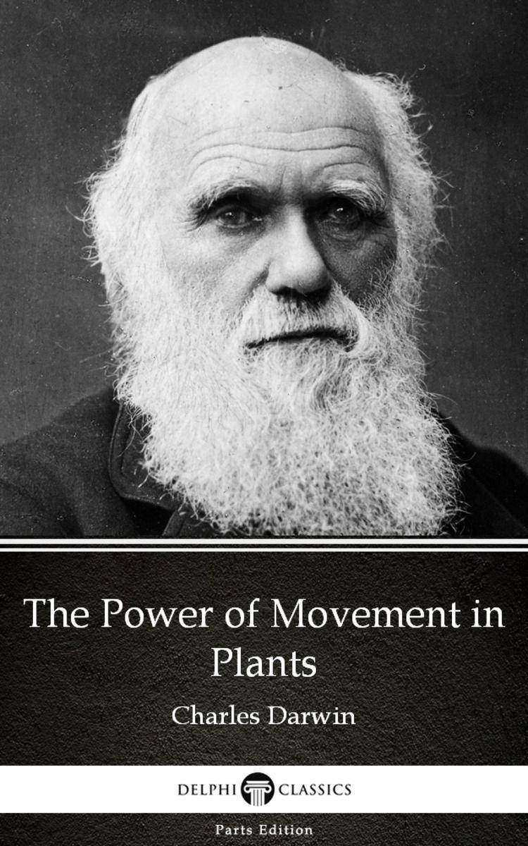 The Power of Movement in Plants by Charles Darwin - Delphi Classics (Illustrated