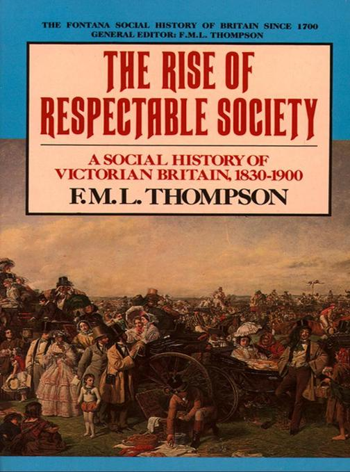 The Rise of Respectable Society: A Social History of Victorian Britain