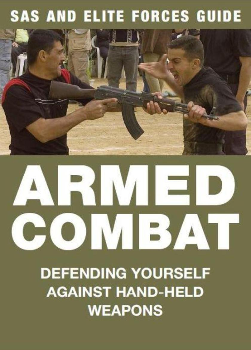 Armed Combat: Defending yourself against hand-held weapons