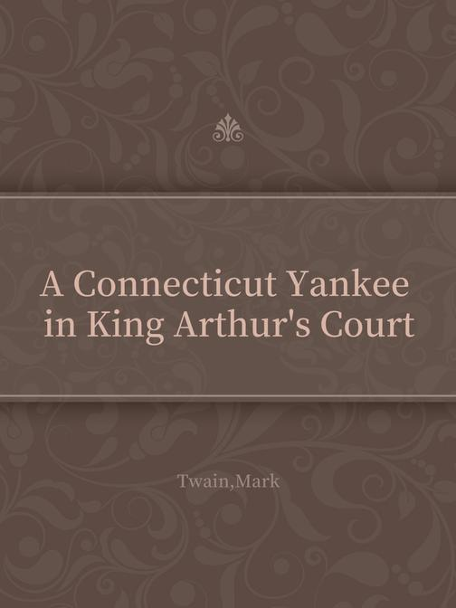 A Connecticut Yankee in King Arthur's Court(亚瑟王朝廷上的美国佬)