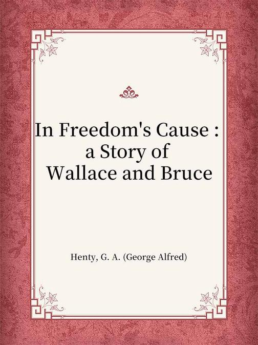 In Freedom's Cause  a Story of Wallace and Bruce