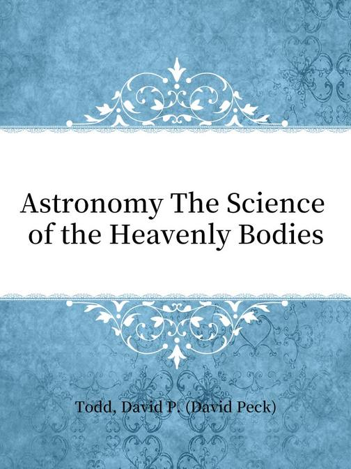 Astronomy The Science of the Heavenly Bodies