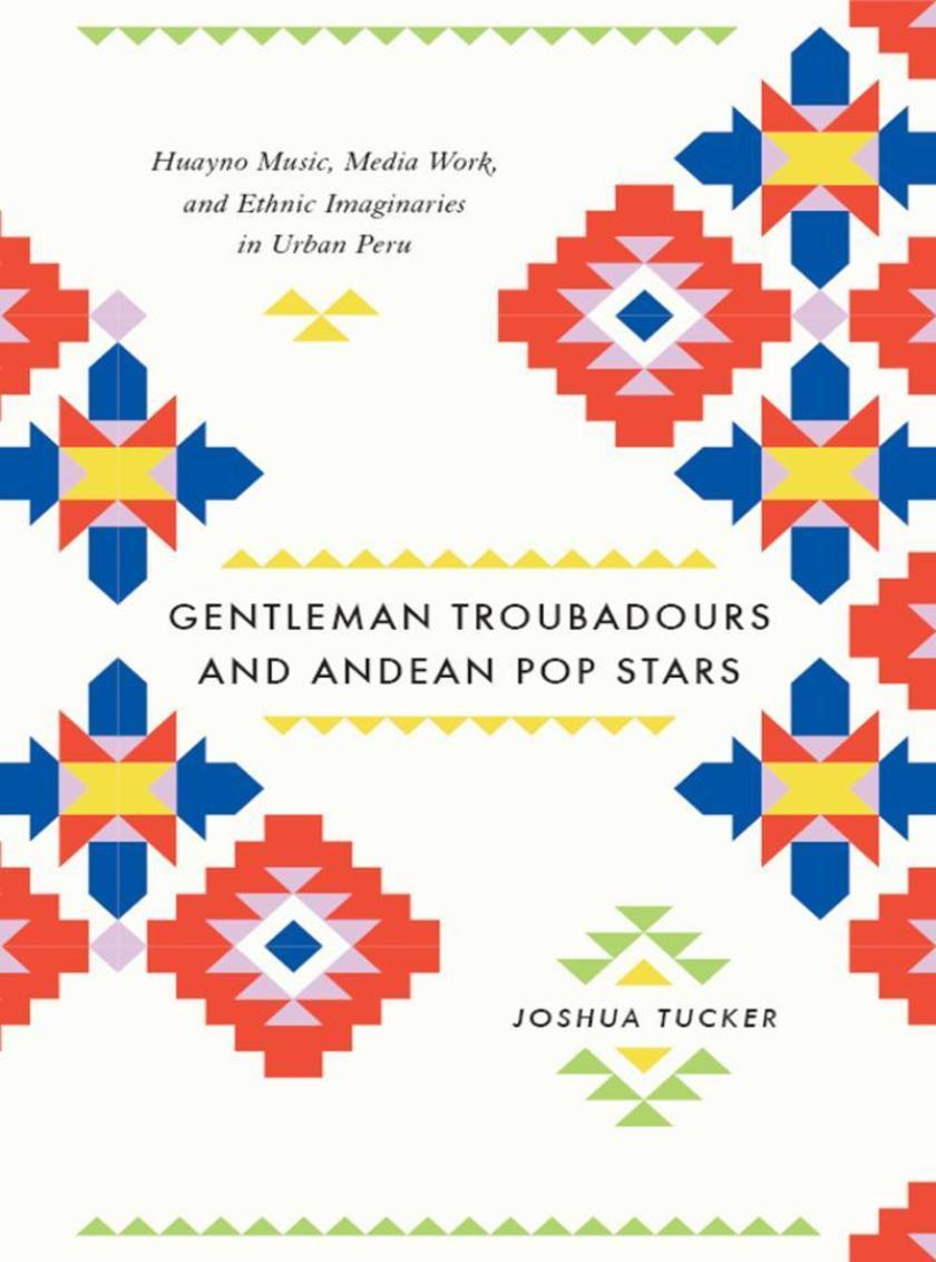 Gentleman Troubadours and Andean Pop Stars