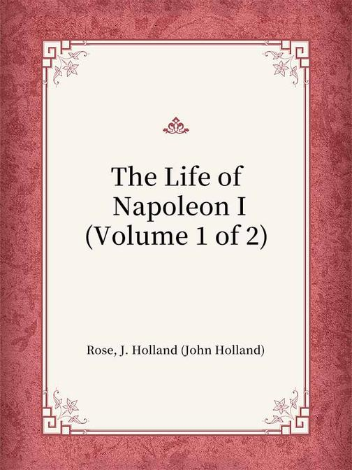 The Life of Napoleon I(Volume 1 of 2)