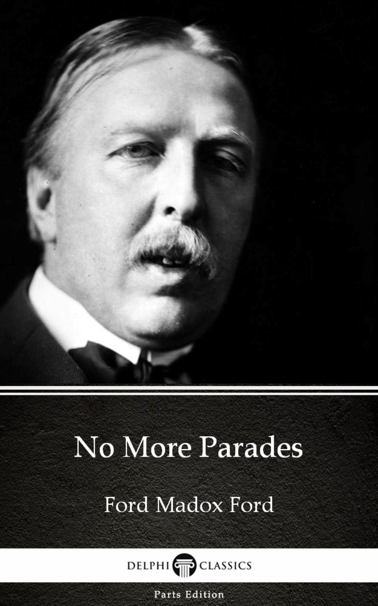 No More Parades by Ford Madox Ford - Delphi Classics (Illustrated)