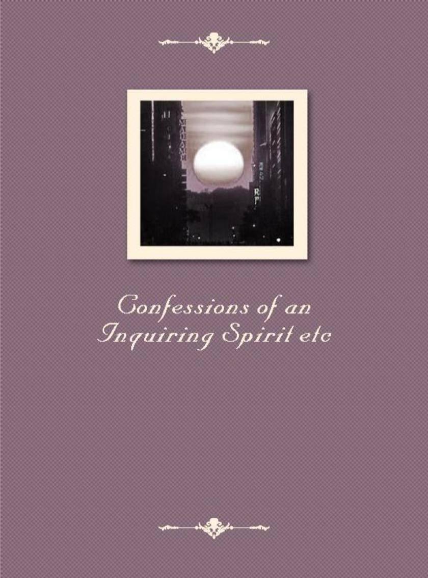 Confessions of an Inquiring Spirit etc