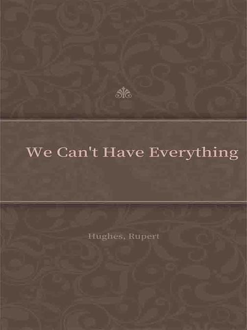 We Can't Have Everything