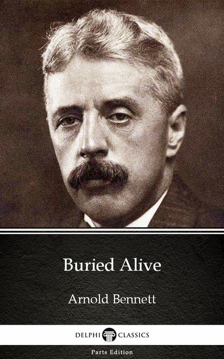 Buried Alive by Arnold Bennett - Delphi Classics (Illustrated)