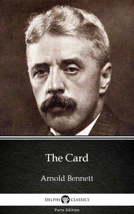 The Card by Arnold Bennett - Delphi Classics (Illustrated)