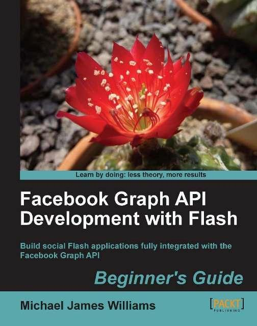 Facebook Graph API Development with Flash: Beginner's Guide