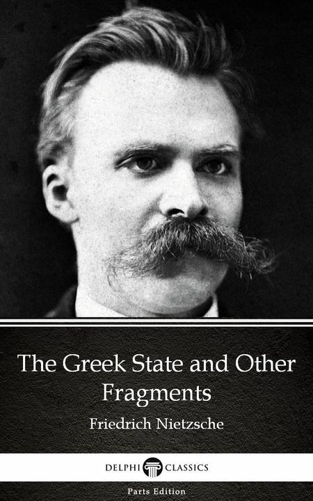 The Greek State and Other Fragments by Friedrich Nietzsche - Delphi Classics (Il