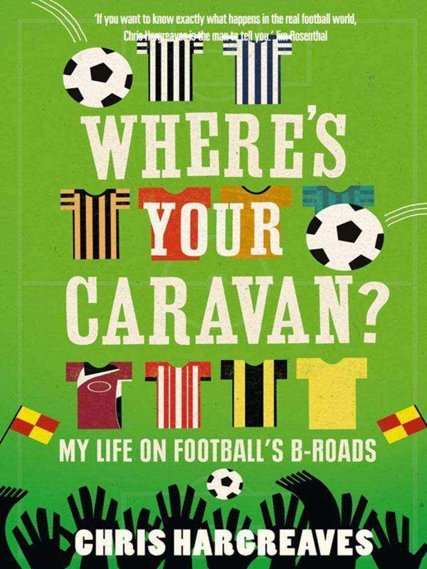 Where's Your Caravan?: My Life on Football's B-Roads