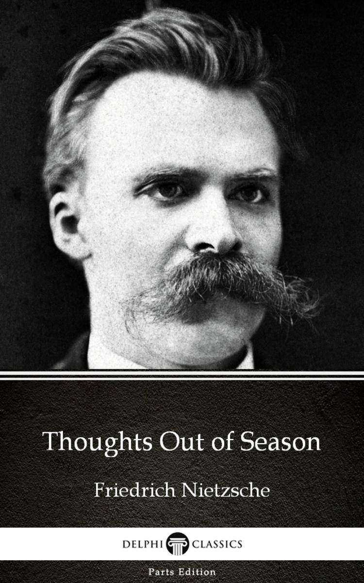 Thoughts Out of Season by Friedrich Nietzsche - Delphi Classics (Illustrated)