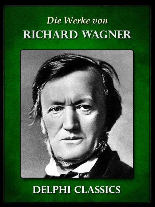 Saemtliche Werke von Richard Wagner (Illustrierte)