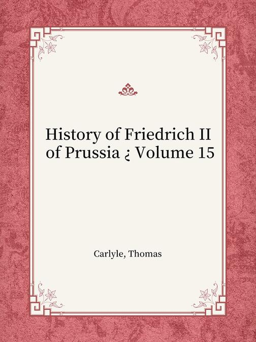 History of Friedrich II of Prussia ? Volume 15