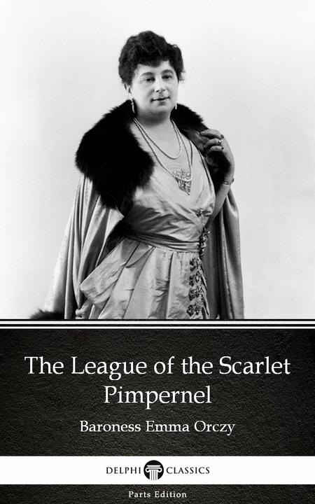 The League of the Scarlet Pimpernel by Baroness Emma Orczy - Delphi Classics (Il