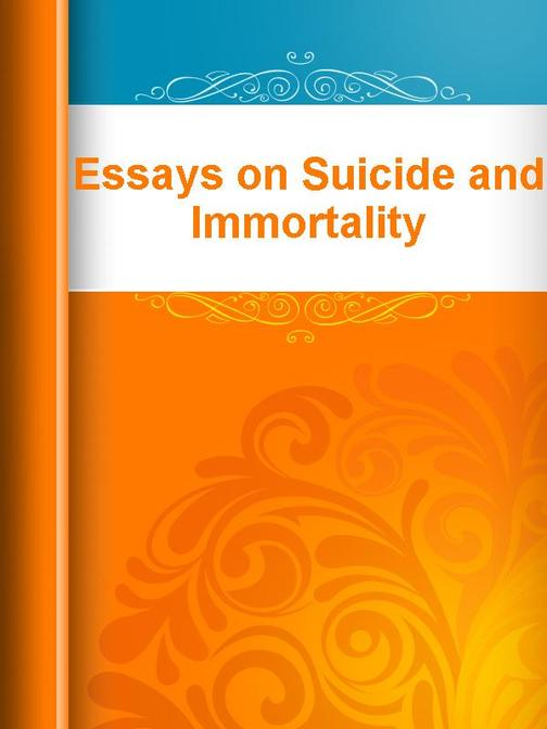Essays on Suicide and Immortality