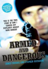 Armed and Dangerous - This is the True Story of How I Carried Out Scotland's Big