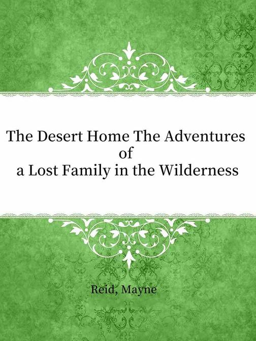 The Desert Home The Adventures of a Lost Family in the Wilderness