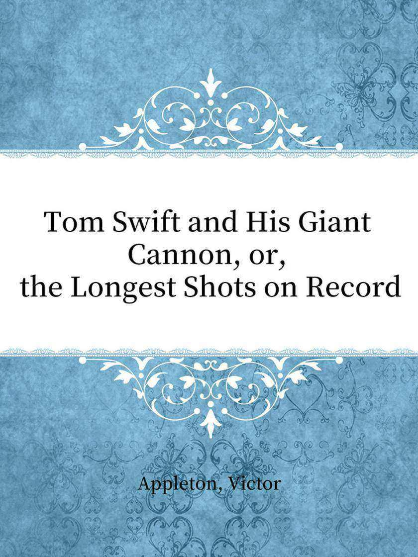 Tom Swift and His Giant Cannon, or, the Longest Shots on Record