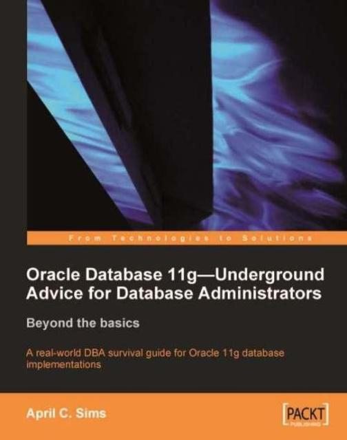 Oracle Database 11g – Underground Advice for Database Administrators