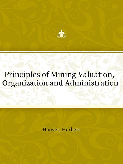 Principles of Mining Valuation, Organization and Administration