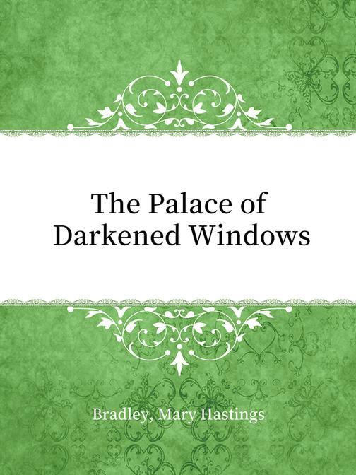 The Palace of Darkened Windows