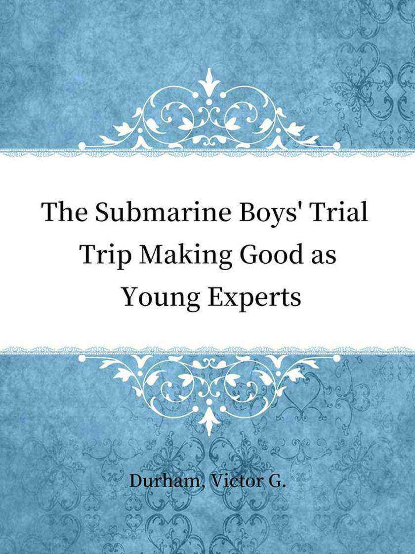 The Submarine Boys' Trial Trip Making Good as Young Experts