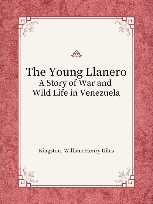 The Young Llanero A Story of War and Wild Life in Venezuela